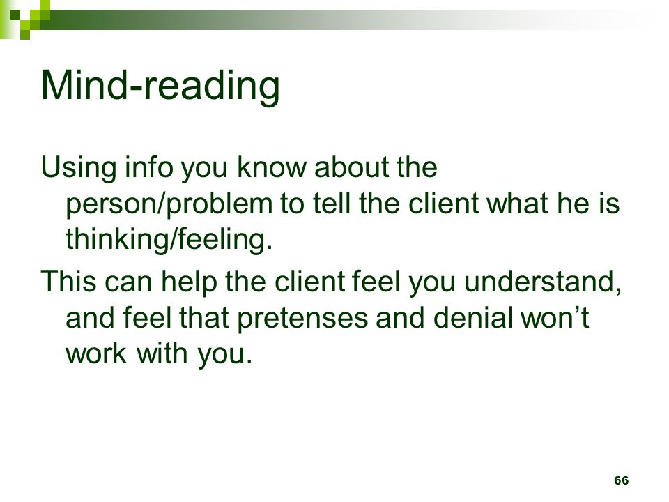 Mind-reading Using info you know about the person/problem to tell the client what he is thinking/feeling.