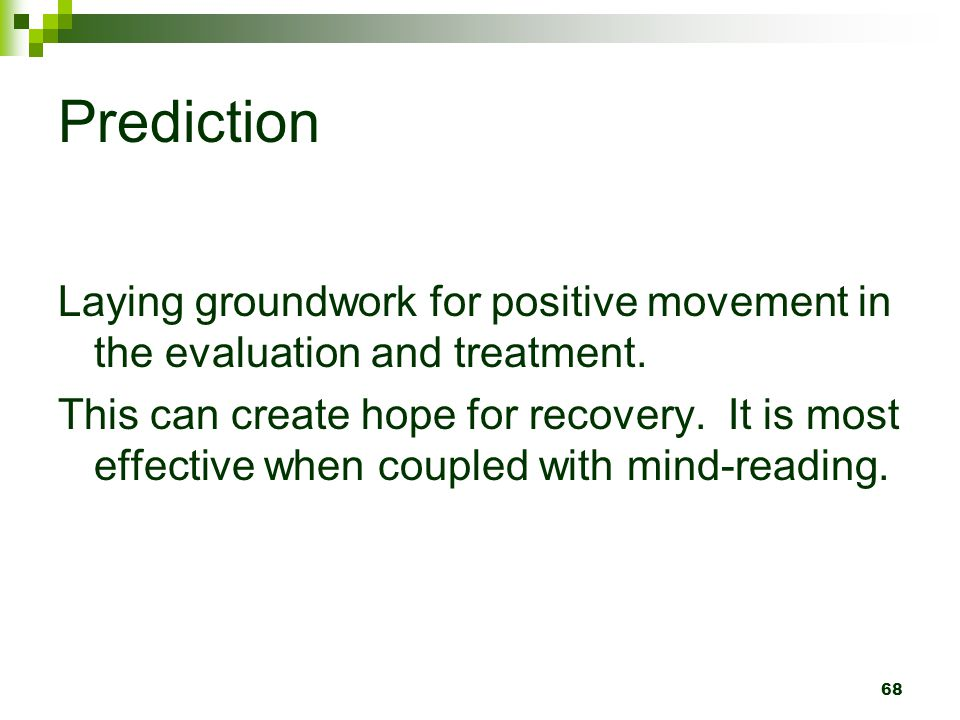 Prediction Laying groundwork for positive movement in the evaluation and treatment.