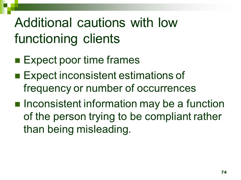Additional cautions with low functioning clients