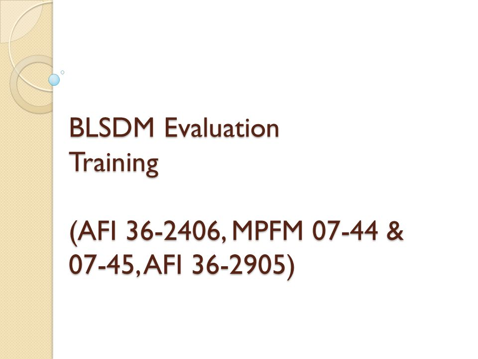 BLSDM Evaluation Training (AFI 36-2406, MPFM 07-44 & 07-45, AFI 36-2905)