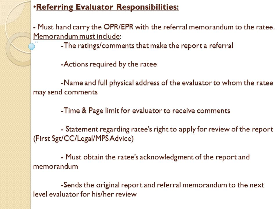 Referring Evaluator Responsibilities: - Must hand carry the OPR/EPR with the referral memorandum to the ratee.