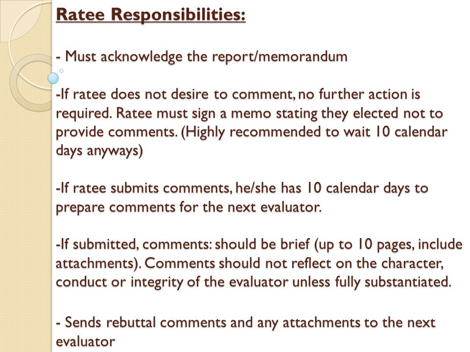Ratee Responsibilities: - Must acknowledge the report/memorandum -If ratee does not desire to comment, no further action is required.