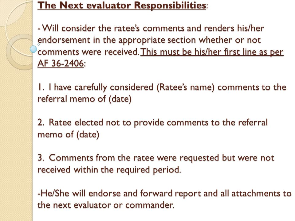 The Next evaluator Responsibilities: - Will consider the ratee's comments and renders his/her endorsement in the appropriate section whether or not comments were received.