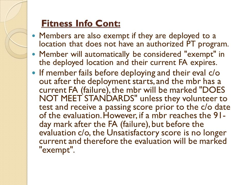 Fitness Info Cont: Members are also exempt if they are deployed to a location that does not have an authorized PT program.