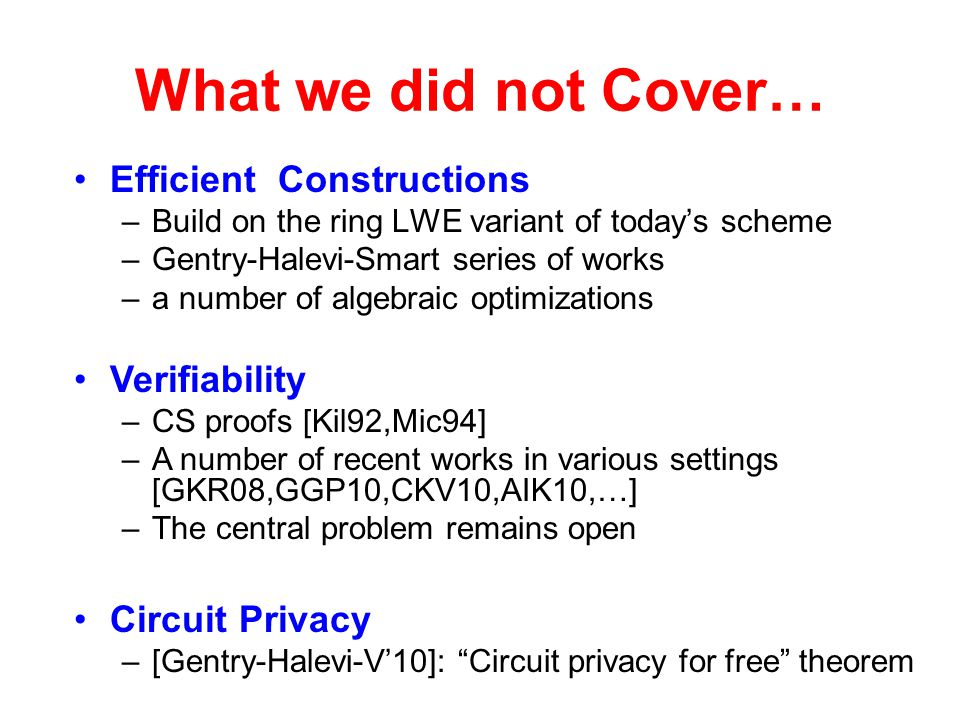 What we did not Cover… Efficient Constructions Verifiability