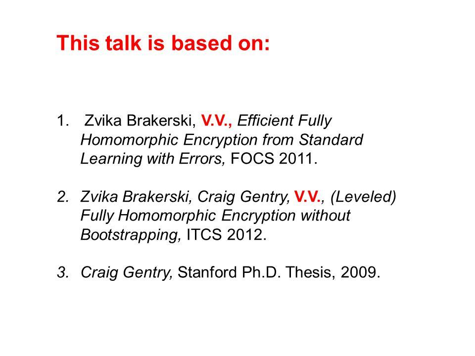 This talk is based on: Zvika Brakerski, V.V., Efficient Fully Homomorphic Encryption from Standard Learning with Errors, FOCS 2011.