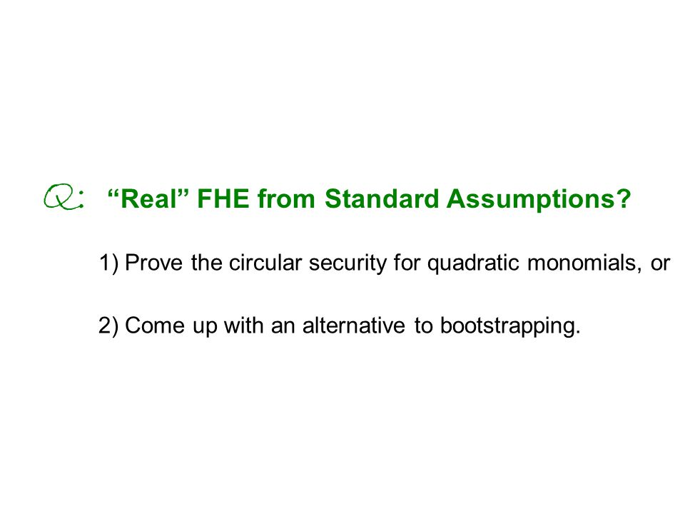 Q: Real FHE from Standard Assumptions