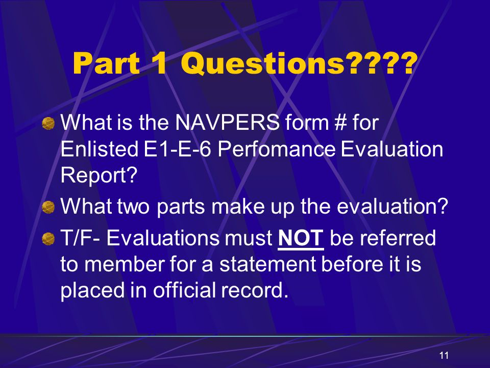 Part 1 Questions What is the NAVPERS form # for Enlisted E1-E-6 Perfomance Evaluation Report What two parts make up the evaluation