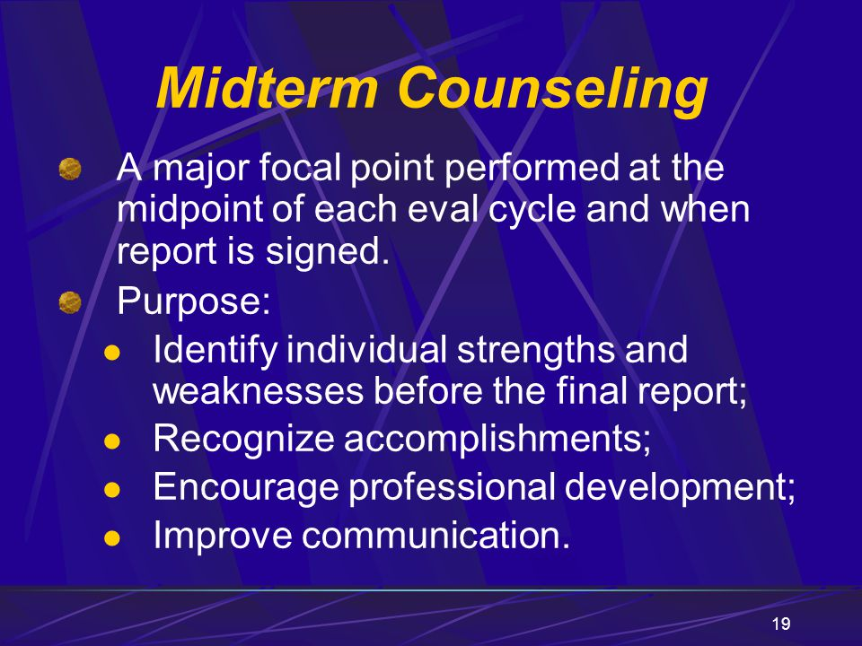 Midterm Counseling A major focal point performed at the midpoint of each eval cycle and when report is signed.