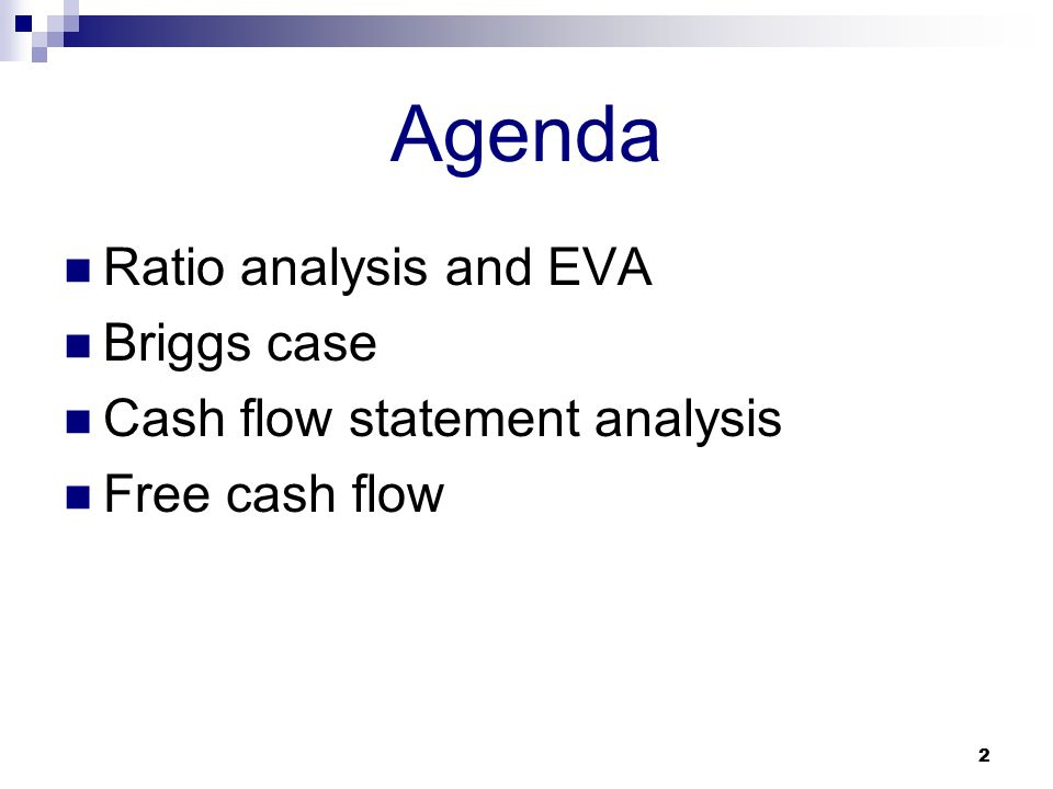 Agenda Ratio analysis and EVA Briggs case Cash flow statement analysis