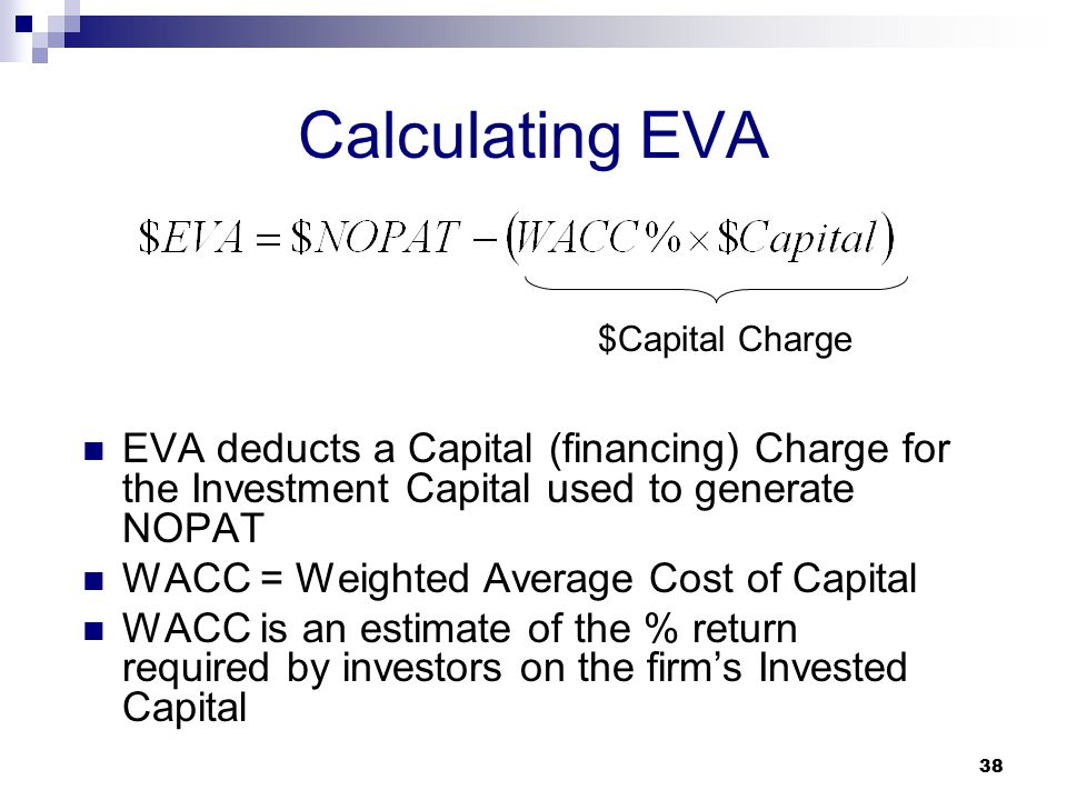 Calculating EVA $Capital Charge. EVA deducts a Capital (financing) Charge for the Investment Capital used to generate NOPAT.