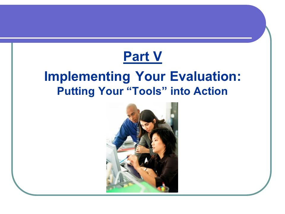 Part V Implementing Your Evaluation: Putting Your Tools into Action