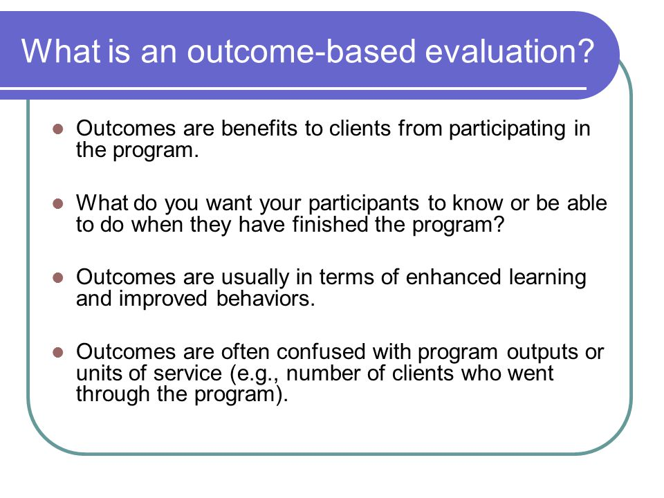What is an outcome-based evaluation