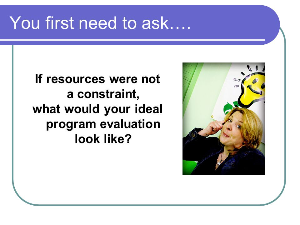 You first need to ask…. If resources were not a constraint,