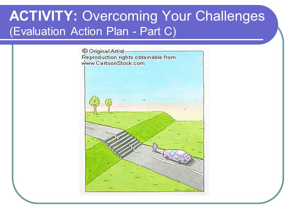 ACTIVITY: Overcoming Your Challenges (Evaluation Action Plan - Part C)