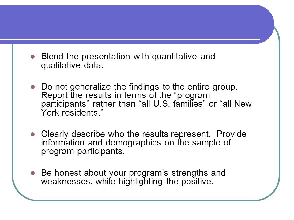 Blend the presentation with quantitative and qualitative data.