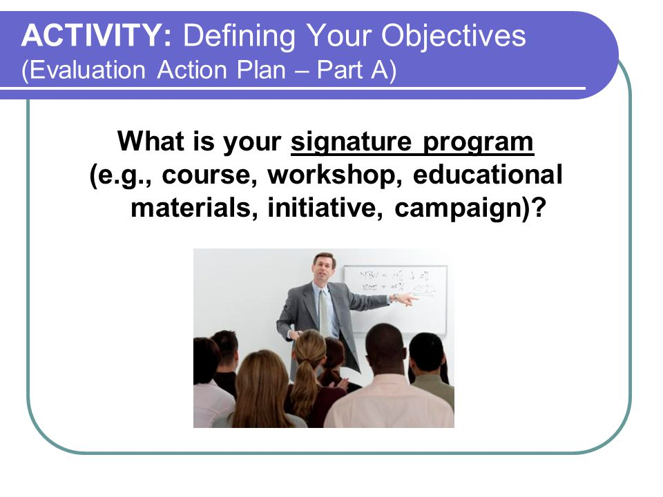 ACTIVITY: Defining Your Objectives (Evaluation Action Plan – Part A)