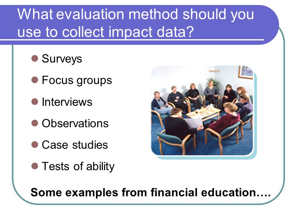 What evaluation method should you use to collect impact data