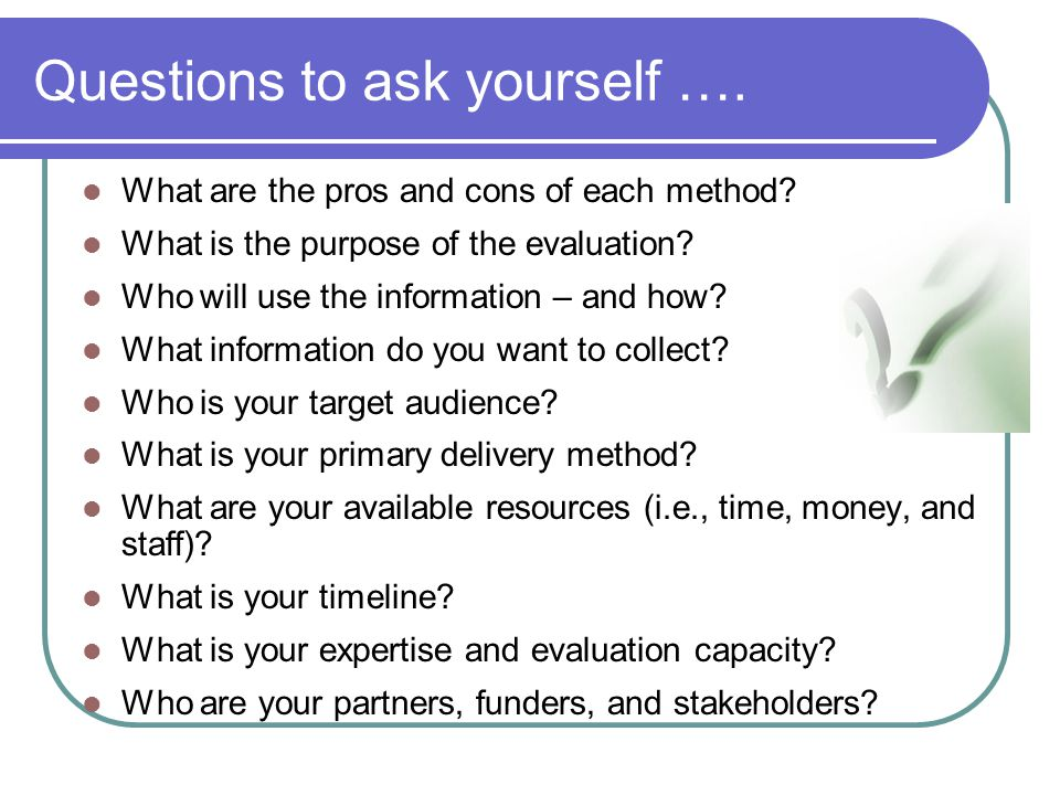 Questions to ask yourself ….
