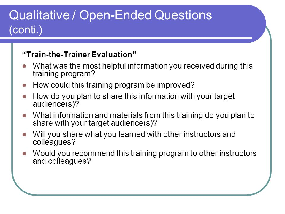 Qualitative / Open-Ended Questions (conti.)