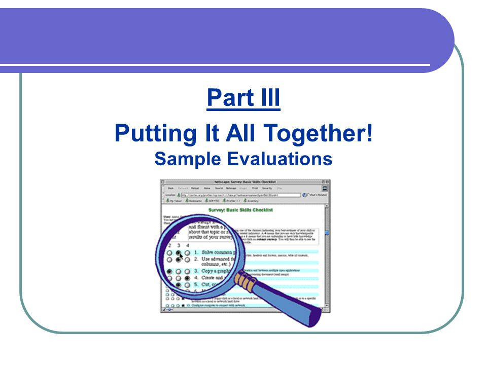 Putting It All Together! Sample Evaluations