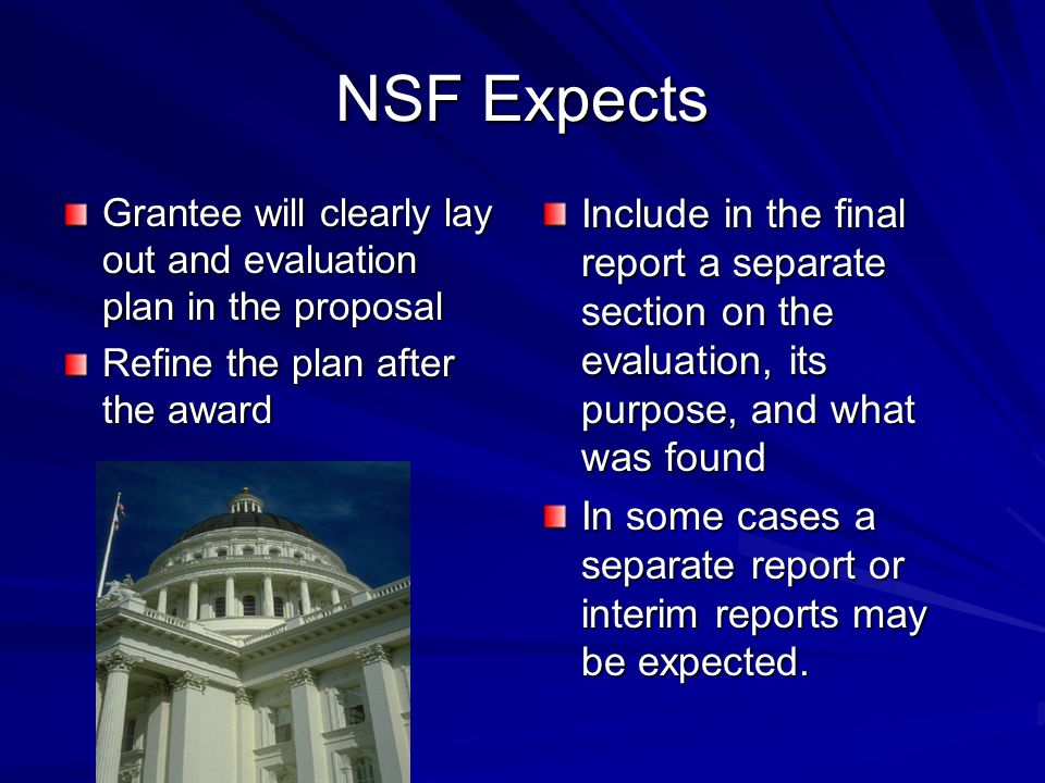 NSF Expects Grantee will clearly lay out and evaluation plan in the proposal. Refine the plan after the award.