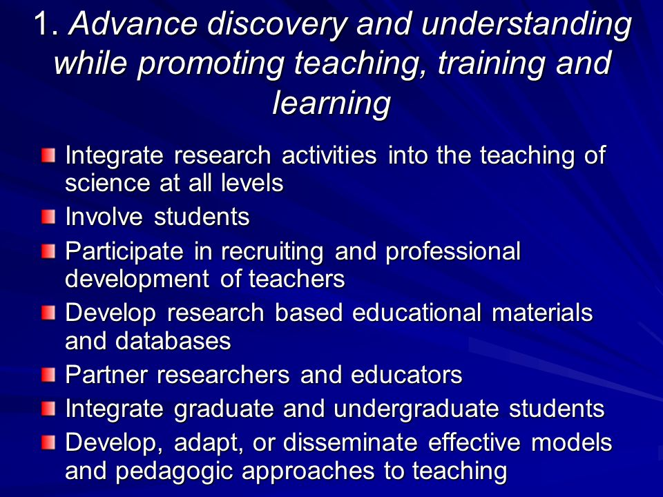 1. Advance discovery and understanding while promoting teaching, training and learning