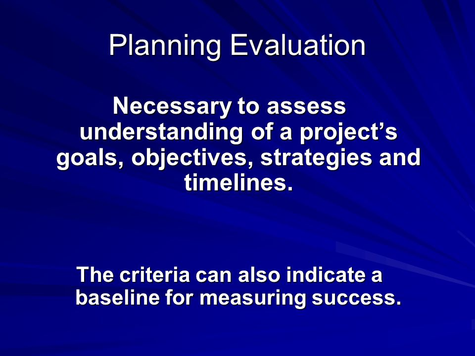 The criteria can also indicate a baseline for measuring success.