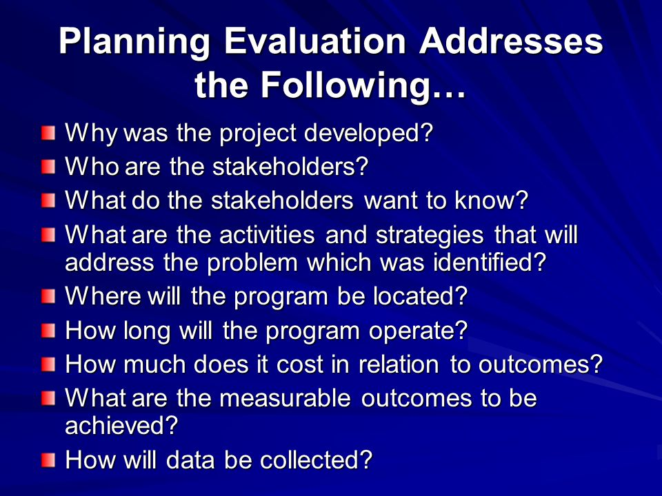 Planning Evaluation Addresses the Following…
