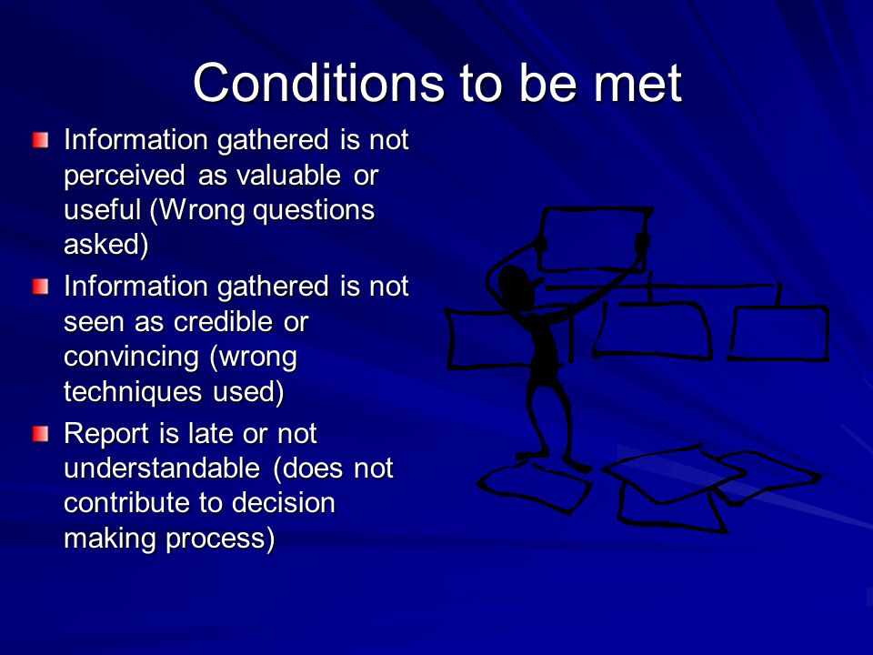 Conditions to be met Information gathered is not perceived as valuable or useful (Wrong questions asked)