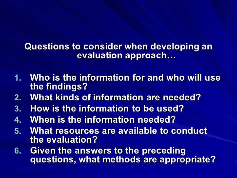 Questions to consider when developing an evaluation approach…