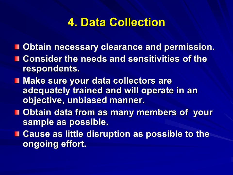 4. Data Collection Obtain necessary clearance and permission.