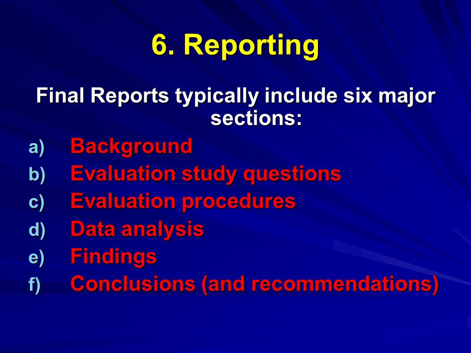 Final Reports typically include six major sections: