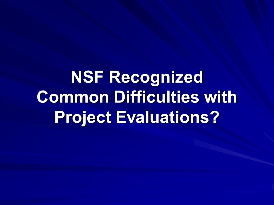 NSF Recognized Common Difficulties with Project Evaluations