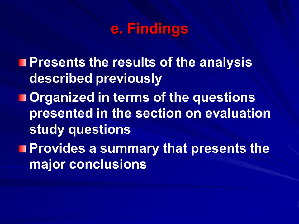 e. Findings Presents the results of the analysis described previously