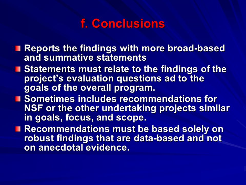 f. Conclusions Reports the findings with more broad-based and summative statements.