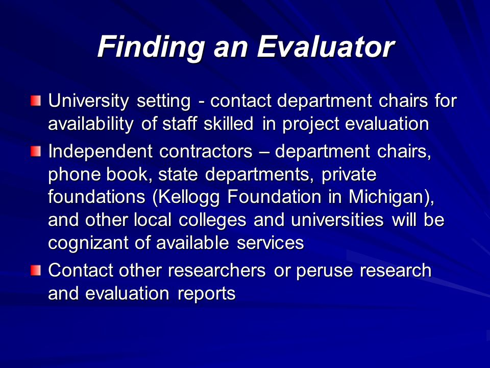Finding an Evaluator University setting - contact department chairs for availability of staff skilled in project evaluation.