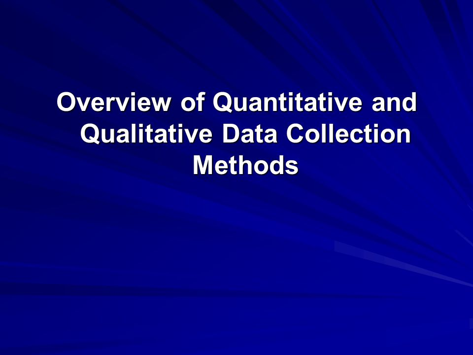 Overview of Quantitative and Qualitative Data Collection Methods