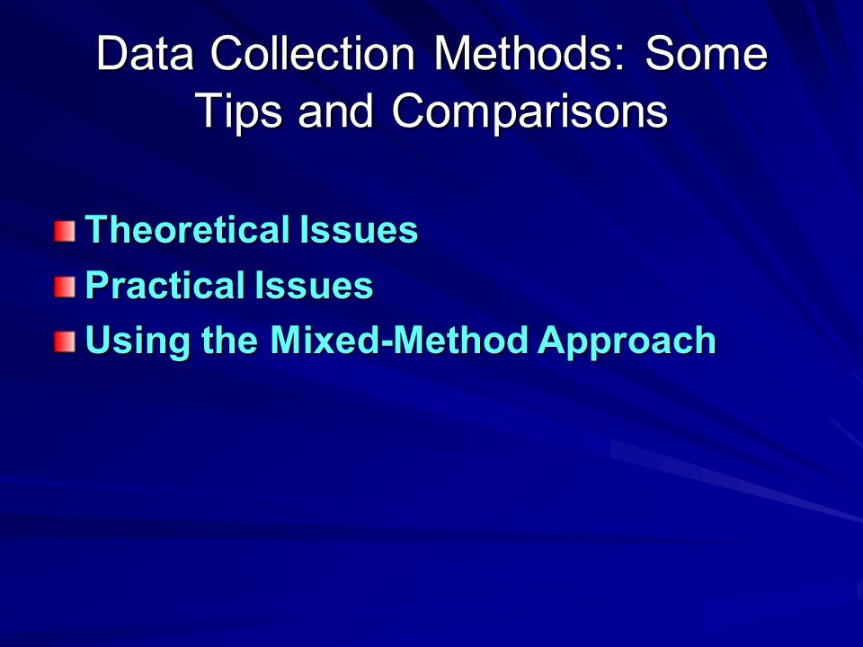 Data Collection Methods: Some Tips and Comparisons