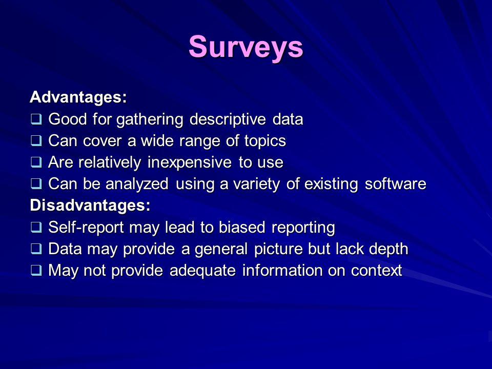 Surveys Advantages: Good for gathering descriptive data