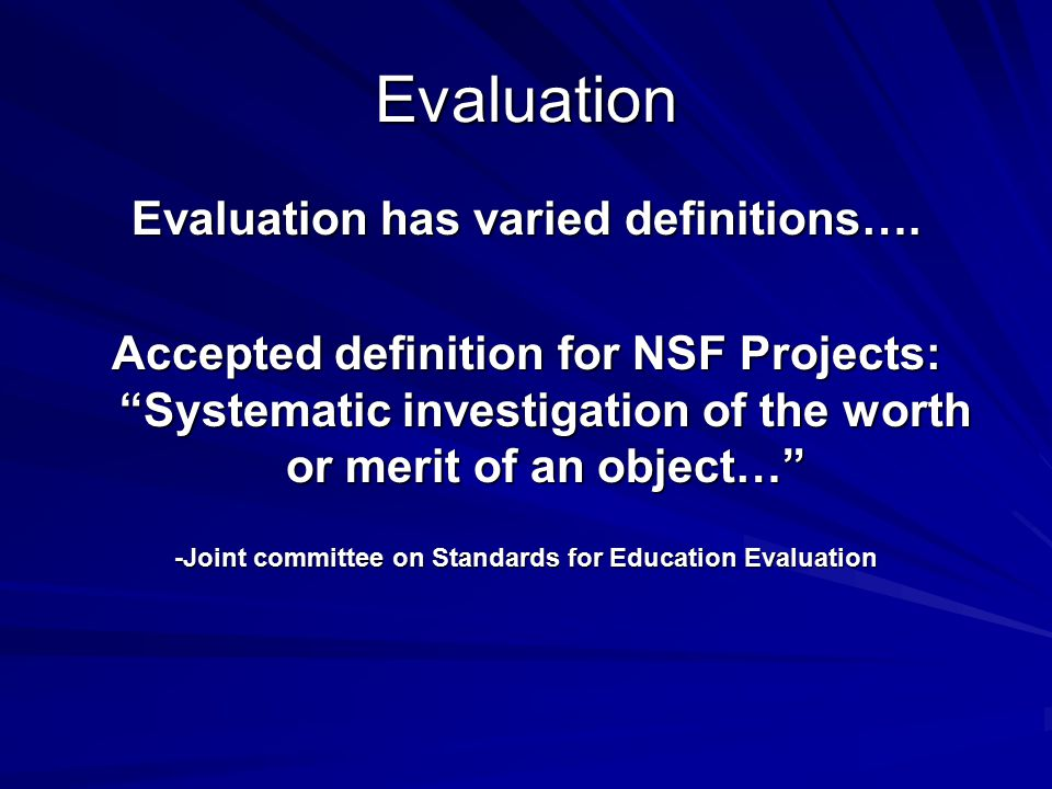 Evaluation Evaluation has varied definitions….