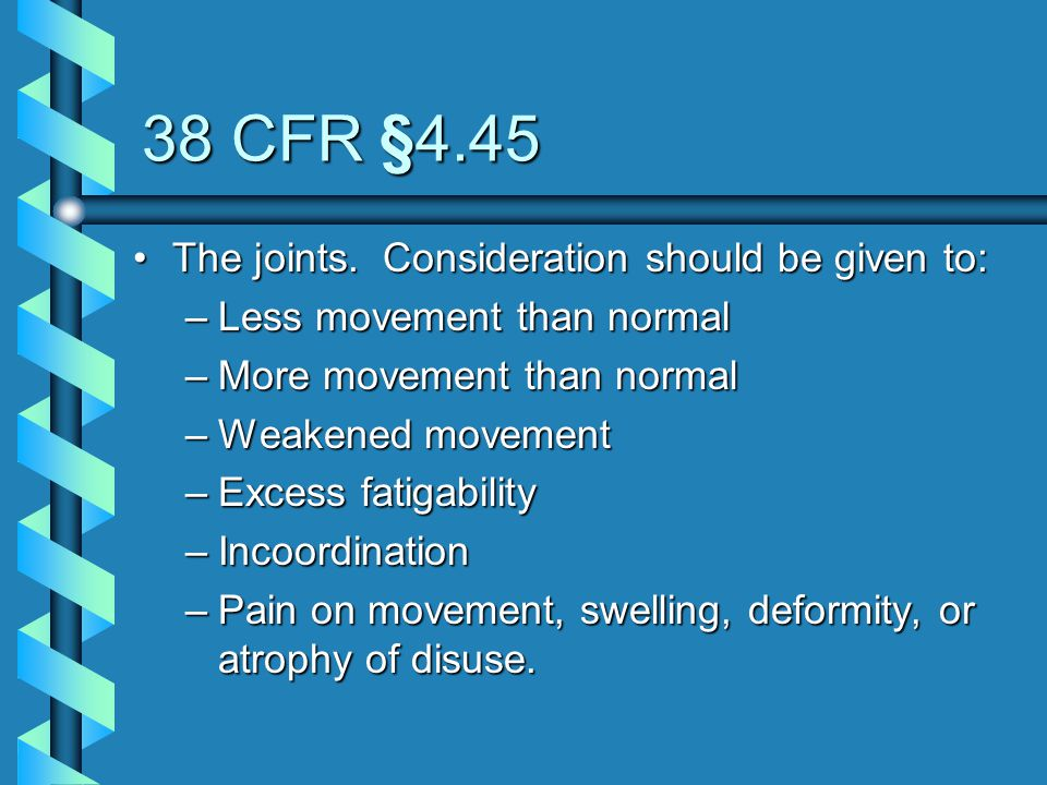 38 CFR §4.45 The joints. Consideration should be given to: