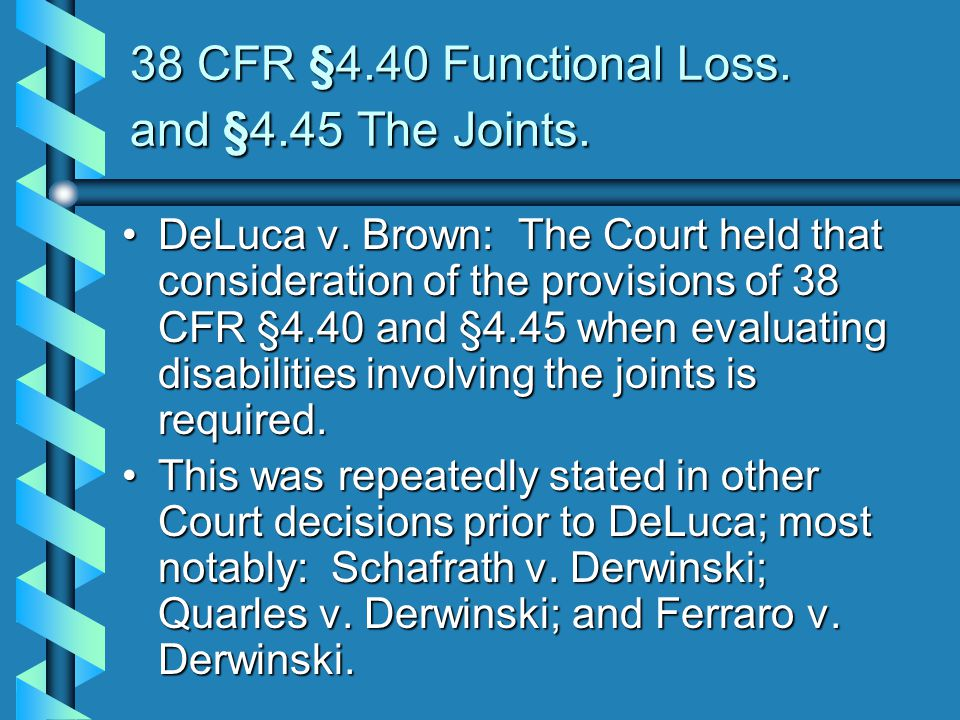38 CFR §4.40 Functional Loss. and §4.45 The Joints.