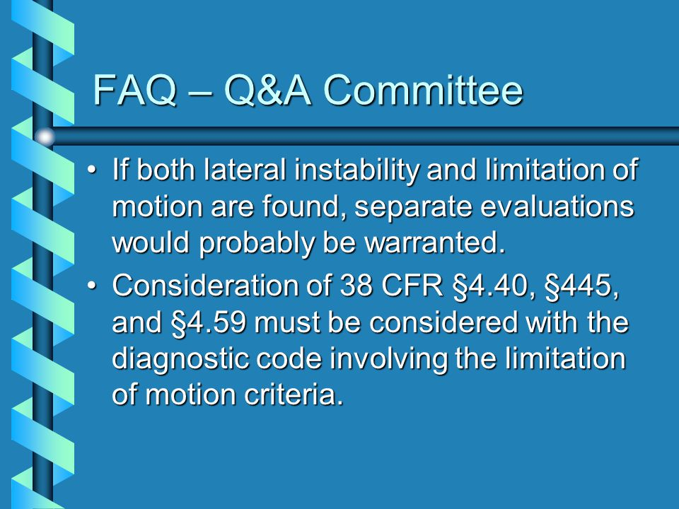 FAQ – Q&A Committee If both lateral instability and limitation of motion are found, separate evaluations would probably be warranted.