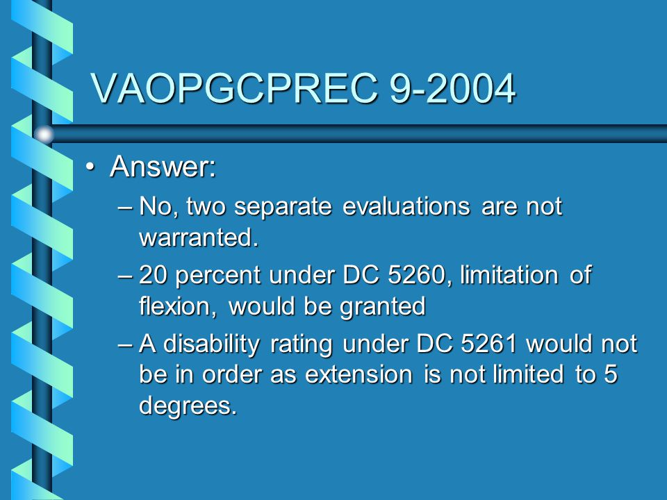 VAOPGCPREC 9-2004 Answer: No, two separate evaluations are not warranted. 20 percent under DC 5260, limitation of flexion, would be granted.