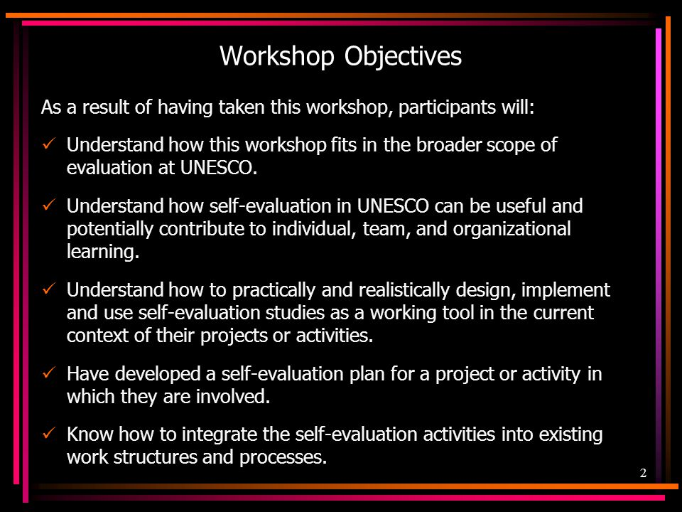 Workshop Objectives As a result of having taken this workshop, participants will: