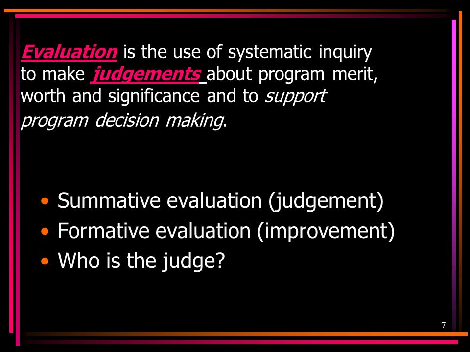 Summative evaluation (judgement) Formative evaluation (improvement)