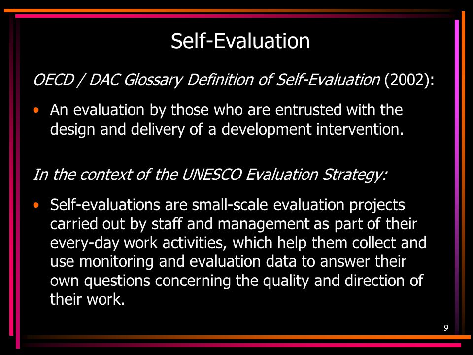 Self-Evaluation OECD / DAC Glossary Definition of Self-Evaluation (2002):