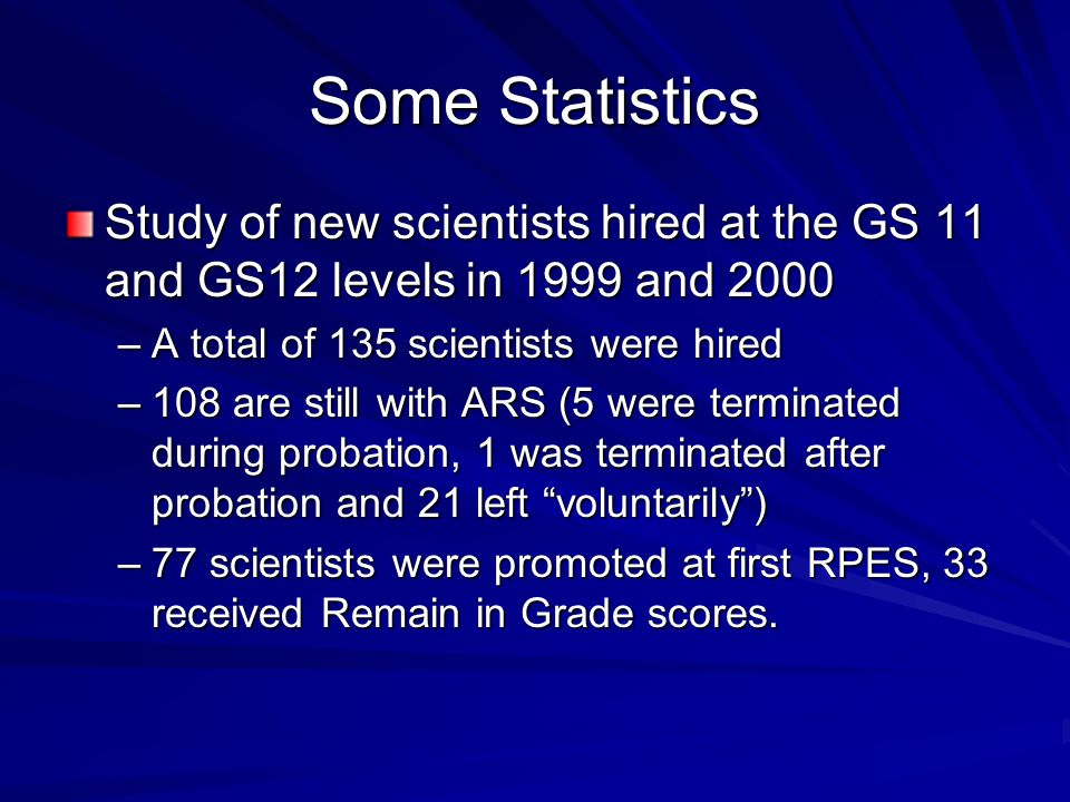 Some Statistics Study of new scientists hired at the GS 11 and GS12 levels in 1999 and 2000. A total of 135 scientists were hired.