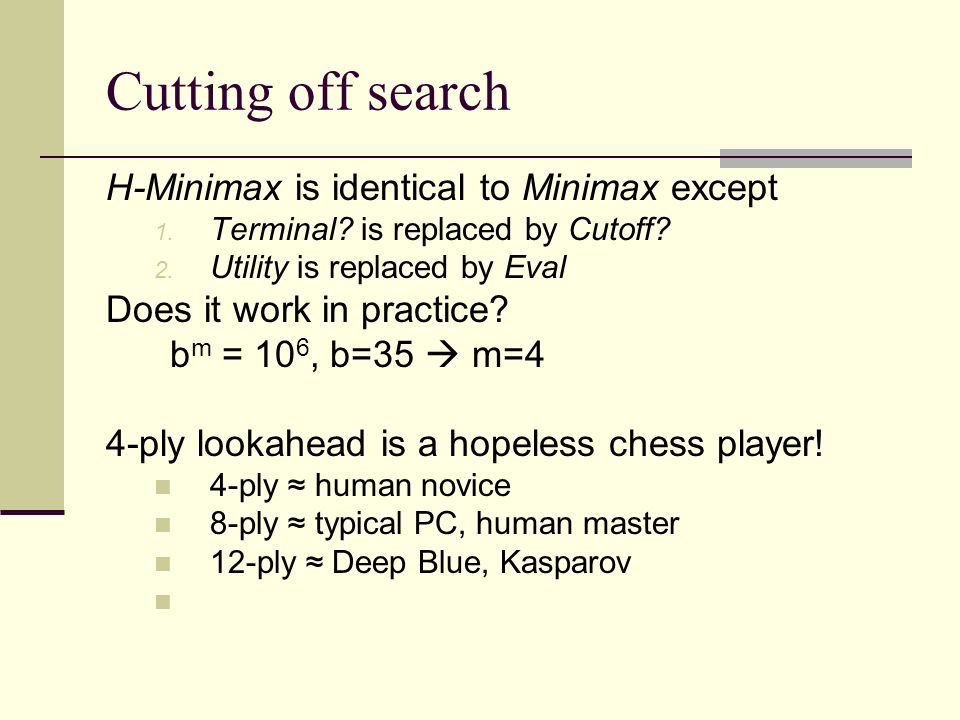 Cutting off search H-Minimax is identical to Minimax except